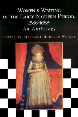 Women's Writing of the Early Modern Period: 1588-1688: An Anthology