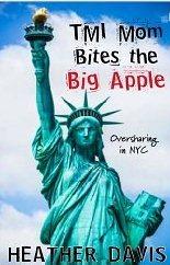 TMI Mom Bites the Big Apple: Essays