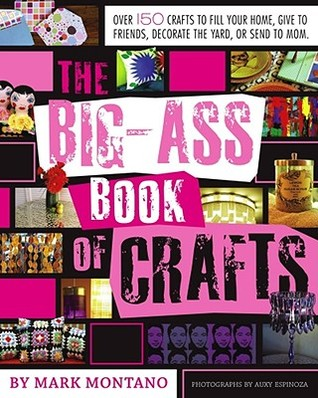 The Big-Ass Book of Crafts by Mark Montano