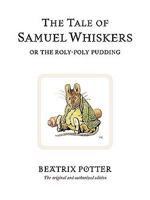 The Tale of Samuel Whiskers, or The Roly-Poly Pudding by Beatrix Potter