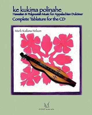 Ke Kukima Polinahe - Hawaiian & Polynesian Music for Appalachian Dulcimer: Complete Tablature for the CD