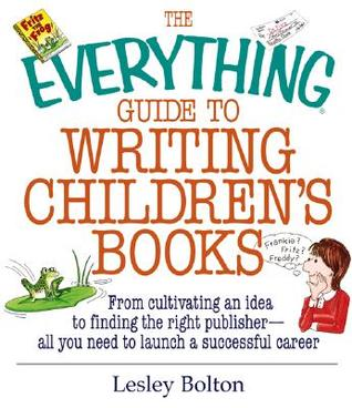 The Everything Guide To Writing Children's Books: From Cultivating an Idea to Finding the Right Publisher All You Need to Launch a Successful Career