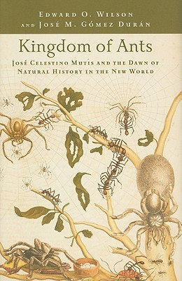 Kingdom of Ants: José Celestino Mutis and the Dawn of Natural History in the New World