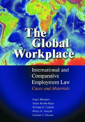 The Global Workplace: International And Comparative Employment Law: Cases And Materials