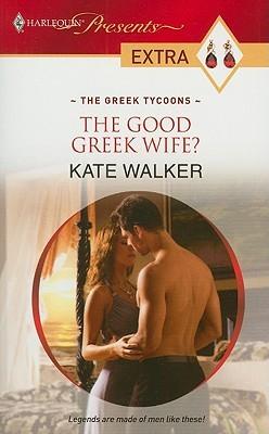 The Good Greek Wife? by Kate Walker