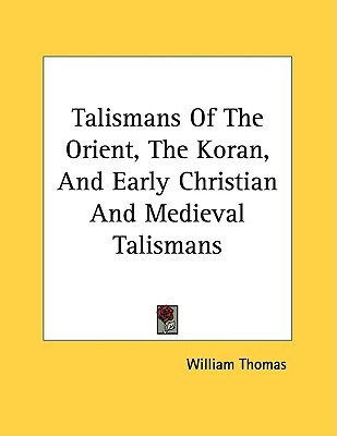 Talismans of the Orient, the Koran, and Early Christian and Medieval Talismans