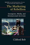 The Marketing of Rebellion: Insurgents, Media, and International Activism