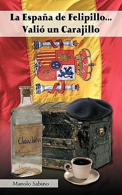 La Espana de Felipillo...Vali Un Carajillo La Espana de Felipillo...Vali Un Carajillo
