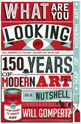 What Are You Looking At?: 150 Years of Modern Art in a Nutshell (Hardcover)