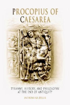 Procopius of Caesarea: Tyranny, History, and Philosophy at the End of Antiquity