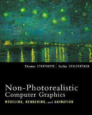 Non-Photorealistic Computer Graphics: Modeling, Rendering, and Animation