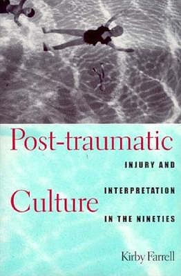 Post-traumatic Culture by Kirby Farrell