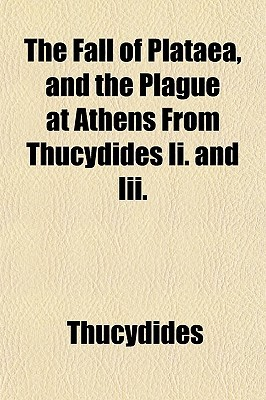 The Fall of Plataea, and the Plague at Athens from Thucydides II. and III.