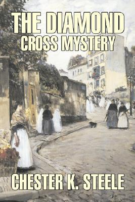 The Diamond Cross Mystery by Chester K. Steele, Fiction, Historical, Mystery & Detective, Action & Adventure