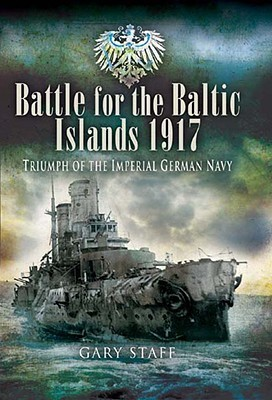 Battle of the Baltic Islands 1917: Triumph of the Imperial German Navy
