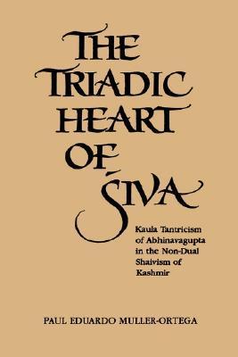 The Triadic Heart of Śiva: Kaula Tantricism of Abhinavagupta in the Non-Dual Shaivism of Kashmir
