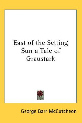 East of the Setting Sun a Tale of Graustark