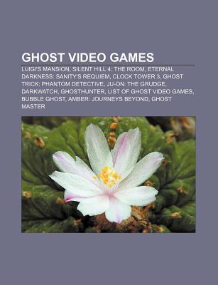 Ghost Video Games: Luigi's Mansion, Silent Hill 4: The Room, Eternal Darkness: Sanity's Requiem, Clock Tower 3, Ghost Trick: Phantom Detective