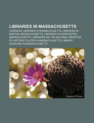 Libraries in Massachusetts: Carnegie Libraries in Massachusetts, Libraries in Boston, Massachusetts, Libraries in Worcester, Massachusetts