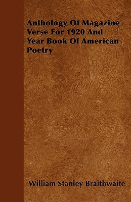 Anthology of Magazine Verse for 1920 and Year Book of America... by William Stanley Braithwaite