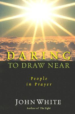 Daring to Draw Near by John  White