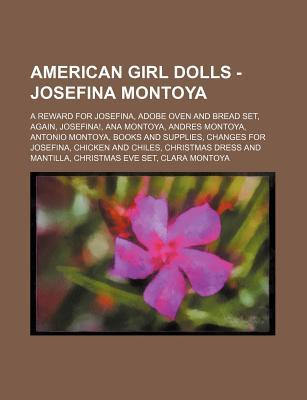 American Girl Dolls - Josefina Montoya: A Reward for Josefina, Adobe Oven and Bread Set, Again, Josefina!, Ana Montoya, Andres Montoya, Antonio Montoya, Books and Supplies, Changes for Josefina, Chicken and Chiles, Christmas Dress and Mantilla, Christmas