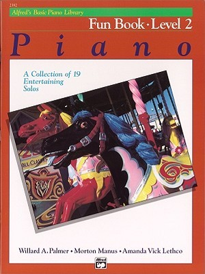 Alfred's Basic Piano Library Fun Book, Bk 2: A Collection of 19 Entertaining Solos