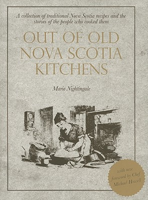 Out of Old Nova Scotia Kitchens: A Collection of Traditional Nova Scotia Recipes and the Stories of the People Who Cooked Them