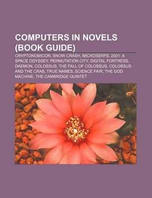 Computers in Novels (Book Guide): Cryptonomicon, Snow Crash, Microserfs, 2001: A Space Odyssey, Permutation City, Digital Fortress, Daemon