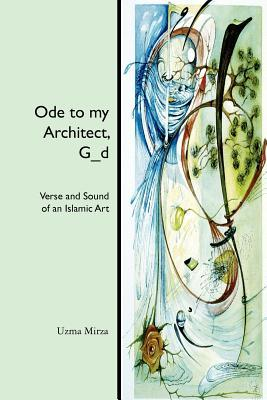 Free download Ode to My Architect, G_d: Verse and Sound of an Islamic Art Epub