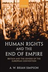 Human Rights and the End of Empire: Britain and the Genesis of the European Convention