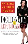 Dictionary of Republicanisms: The Indispensable Guide to What They Really Mean When They Say What They Think You Want to Hear