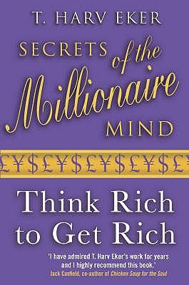 Secrets of the Millionaire Mind: Think Rich to Get Rich!