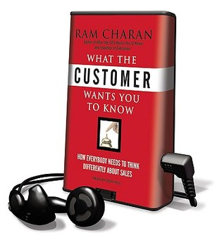 Ebook What the Customer Wants You to Know: How Everybody Needs to Think Differently about Sales by Ram Charan DOC!