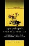 Apocalyptic Transformation: Apocalypse and the Postmodern Imagination