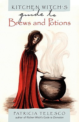 Kitchen Witch's Guide to Brews and Potions by Patricia J. Telesco