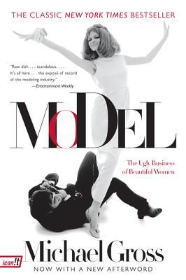 Model: the ugly business of beautiful women by Michael    Gross