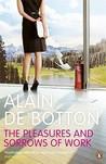 The Pleasures and Sorrows of Work. Alain de Botton