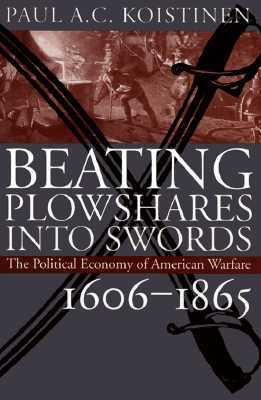 Beating Plowshares Into Swords: The Political Economy of American Warfare, 1606-1865