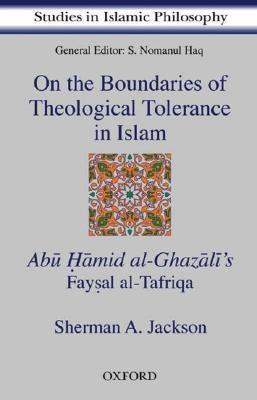 On the Boundaries of Theological Tolerance in Islam: Abu Hamid al-Ghazali's Faysal Al Tafriqa