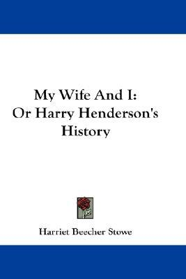 My Wife And I: Or Harry Henderson's History