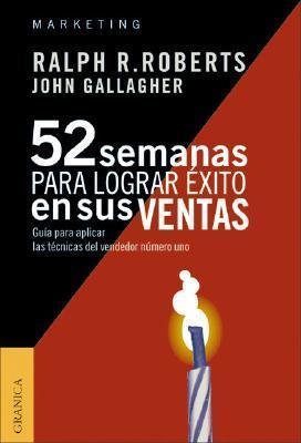 52 Semanas Para Lograr Exito en Sus Ventas: Guia Para Aplicar las Tecnicas del Vendedor Numero Uno