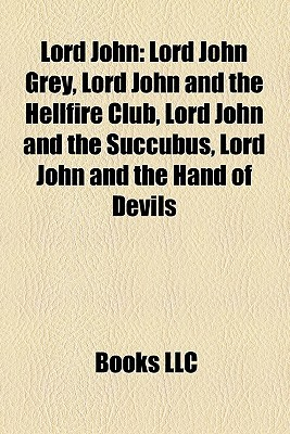 Lord John: Lord John Grey, Lord John and the Hellfire Club, Lord John and the Succubus, Lord John and the Hand of Devils