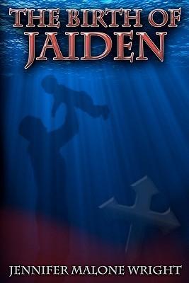 The Birth of Jaiden by Jennifer Malone Wright