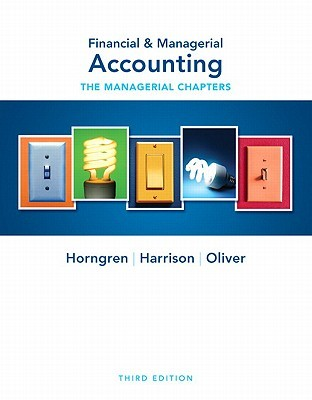 Financial & Managerial Accounting: The Managerial Chapters
