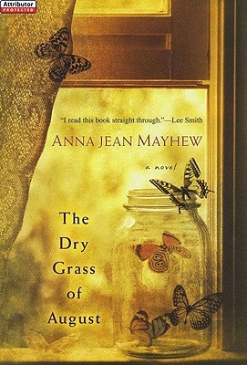 The Dry Grass of August by Anna Jean Mayhew