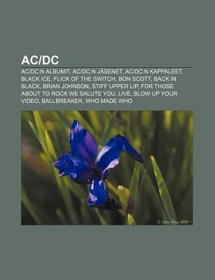 AC-DC: AC-DC: N Albumit, AC-DC: N Jasenet, AC-DC: N Kappaleet, Black Ice, Flick of the Switch, Bon Scott, Back in Black, Bria