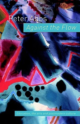 Against the Flow: The Arts, Postmodern Culture and Education