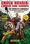 Chuck Norris: Longer and Harder: The Complete Chronicle of the World's Deadliest, Sexiest, and Beardiest Man