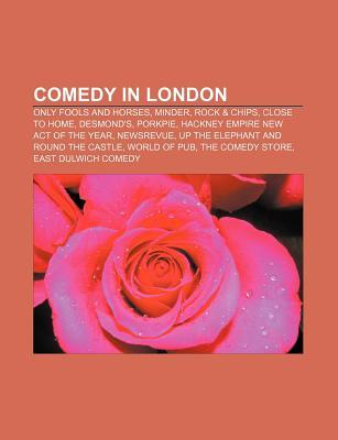 Comedy in London: Only Fools and Horses, Minder, Rock & Chips, Close to Home, Desmond's, Porkpie, Hackney Empire New Act of the Year, Newsrevue